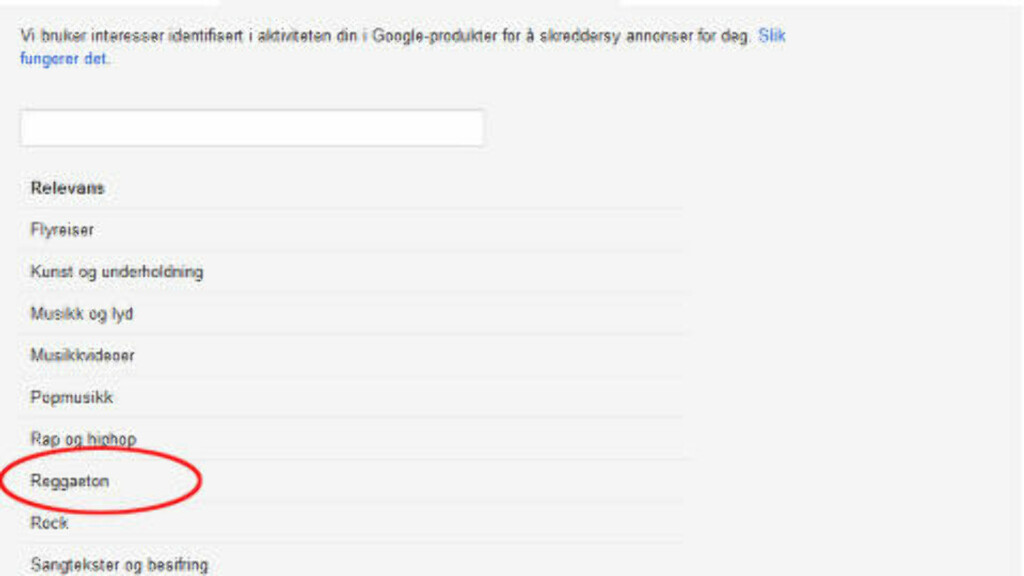 REGGAETON?: Da jeg så denne oversikten over hvilke interesser Google mener jeg har basert på aktiviteten min på Google, måtte jeg selv google reggaeton. En musikksjanger med røtter i karibisk og latinsk musikk, altså. Foto: Skjermdump