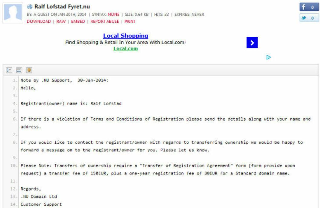 <strong>FORFALSKNING:</strong> Etter at Dagbladet begynte å jobbe med denne saken, er dette dokumentet opprettet av en ukjent opphavsmann på nettjenesten Pastebin. Det skal vise at det er Dagbladets journalist som eier domenet Fyret.nu - men er en forfalskning. .NU Domain Ltd administrer ikke domenet, det er det Stiftelsen för internetinfrastruktur som gjør. Faksimile: Pastebin