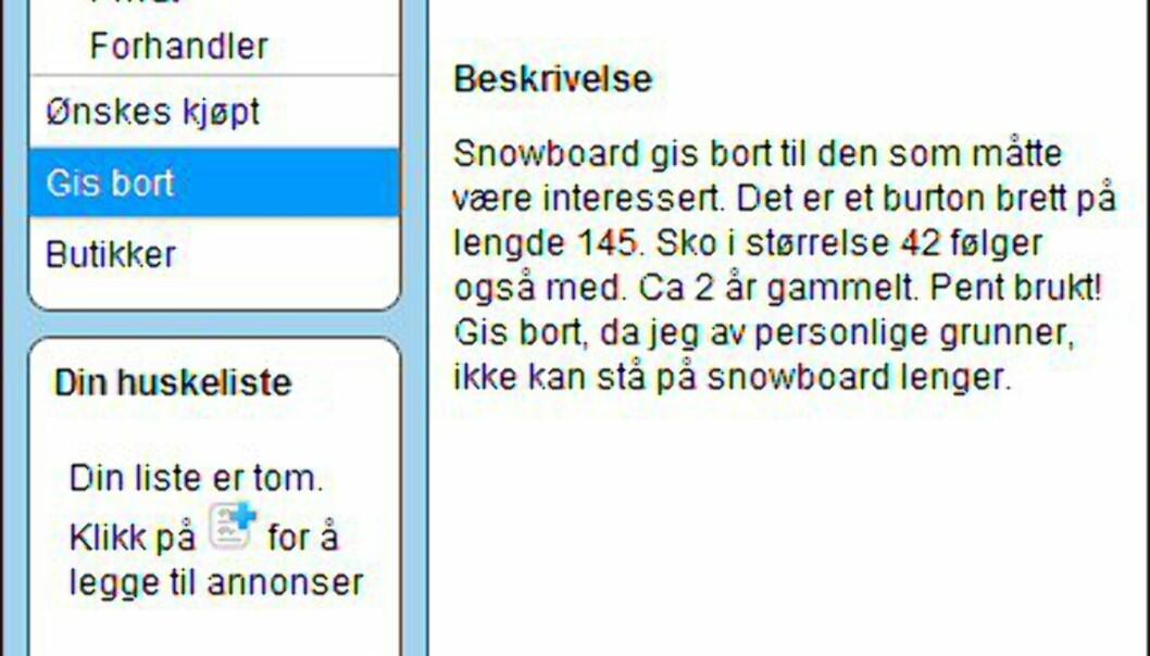 """Dessverre er det ikke bilde med denne annonsen. Men skal man tro teksten, gis det bort et to år gammelt snowboard samt tilhørende støvler. Faksimile fra: <a target=""""_blank"""" href=""""http://www.finn.no/finn/bap/object?finnkode=12226270&sid=xz7cbaoEQ8R011066&pos=null&tot=null&WT.svl=Link"""">finn.no</a>."""