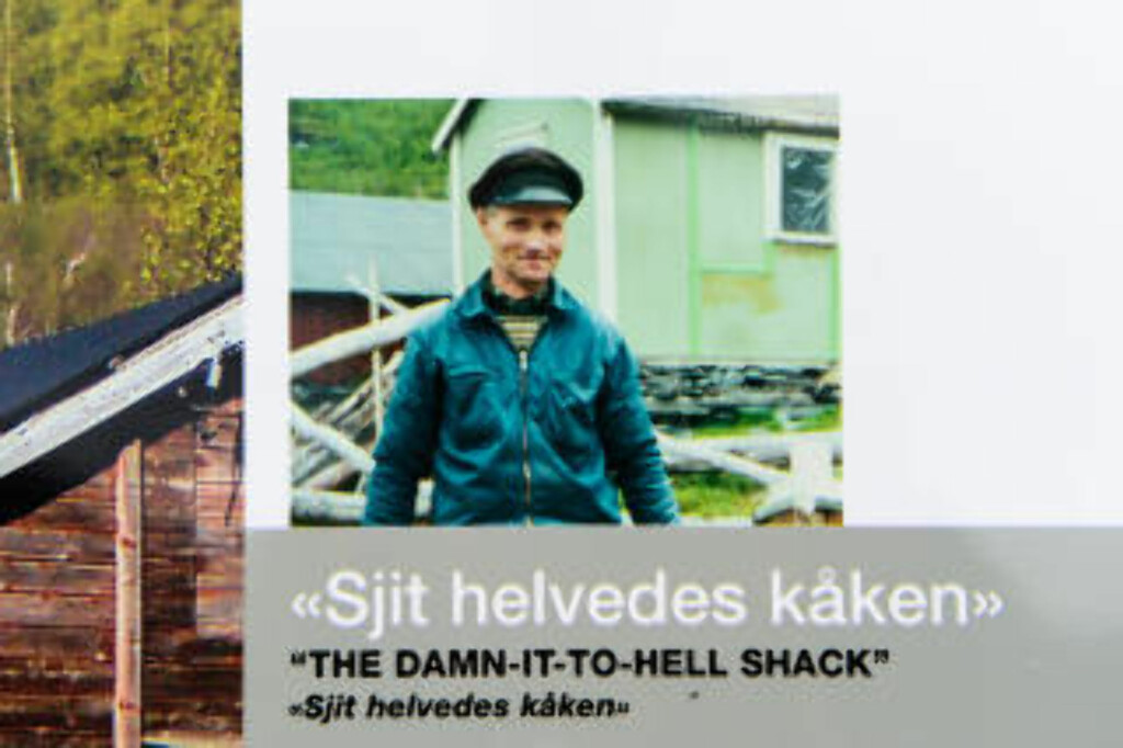 THE DAMN-IT-TO-HELL SHACK: Også utenlandske turister kan glede seg over «Sjit helvedes kåken», eller «The damn-it-to-hell shack» som navnet er oversatt til. Foto: ROGER BRENDHAGEN