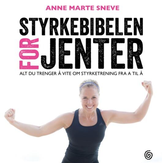 STYRKEBIBEL: - Jenter bør trene styrke, mener personlig trener og motivator Anne Marte Sneve. Foto: Kagge Forlag