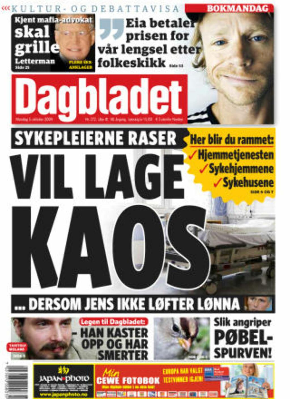 VIL LAGE KAOS: 88 000 rasende sykepleiere kan skape helse-kaos, hvis Jens ikke hever lønna. Det skrev Dagbladet mandag.