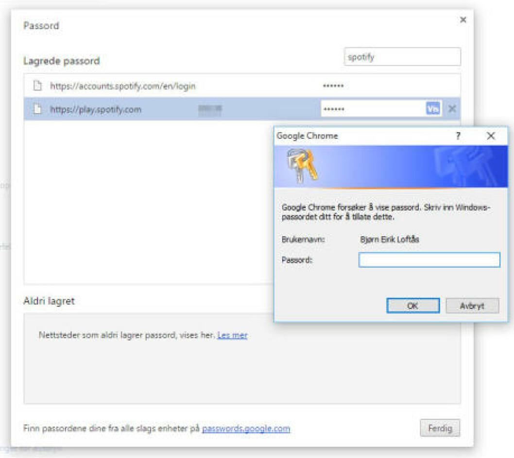 Google Chrome:  Skriv chrome://settings/ i adressevinduet og trykk Enter. Skroll ned og trykk på Vis avanserte innstillinger. Bla deg ned til seksjonen Passord og skjemaer og Administrer passord. Du vil nå se en liste med alle adressene til nettstedene du har lagret passordet ditt til lokalt. Har du veldig mange, kan du søke. Trykk på ett av nettstedene, og oppgi Windows-passordet ditt for å se passordet i klartekst.